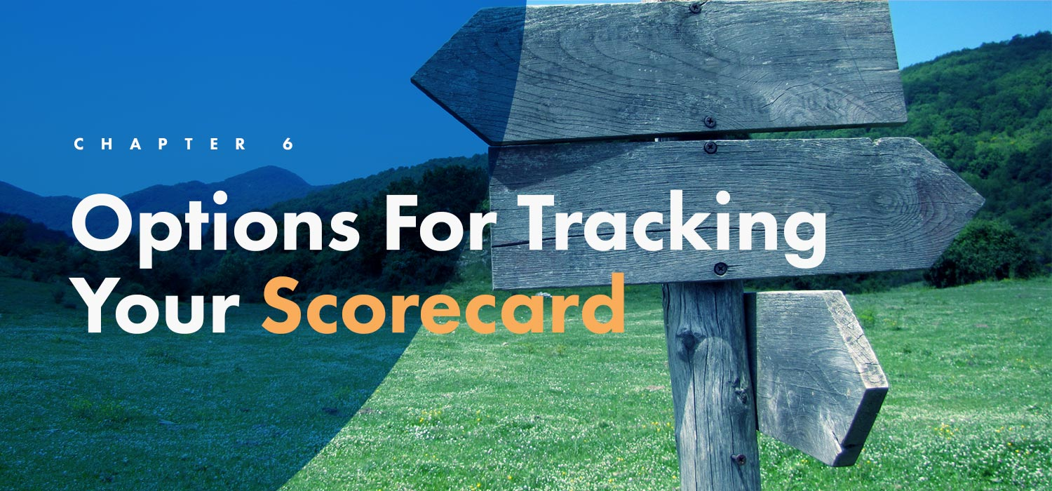 Chapter 6: Options For Tracking Your Scorecard