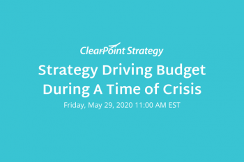 ClearPoint's First Virtual Community Event: Strategy Driving Budget in a Time of Crisis