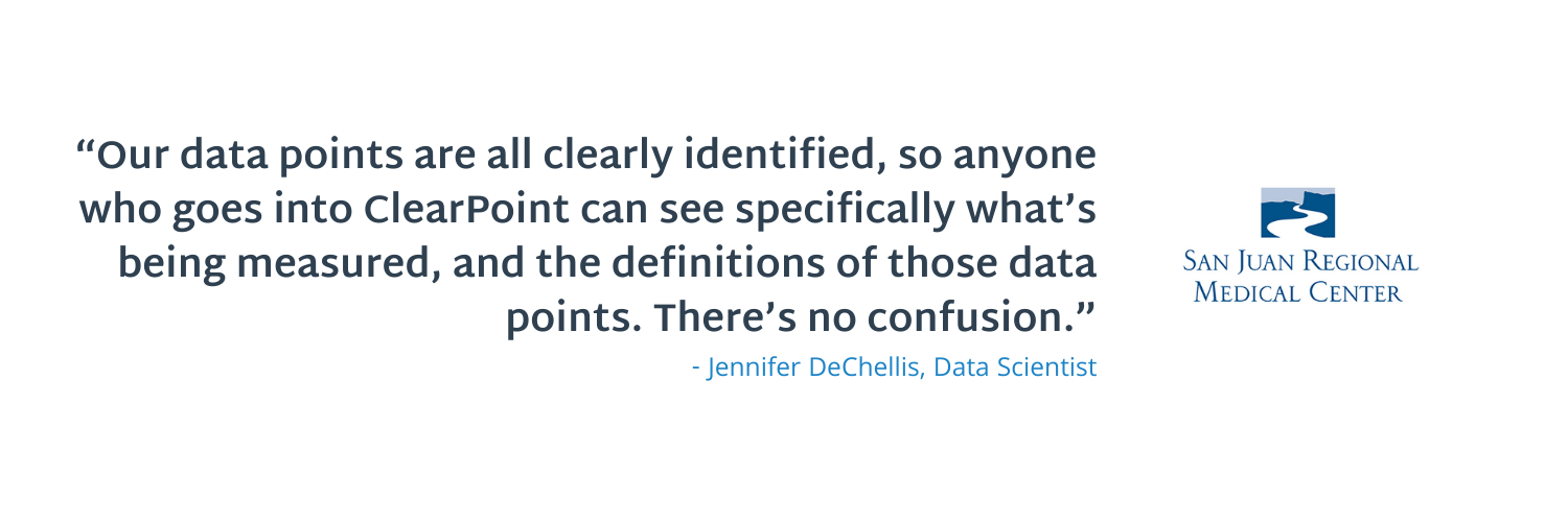 """""""Our data points are all clearly identified, so anyone who goes into ClearPoint can see specifically what's being measured, and the definitions of those data points. There's no confusion."""""""