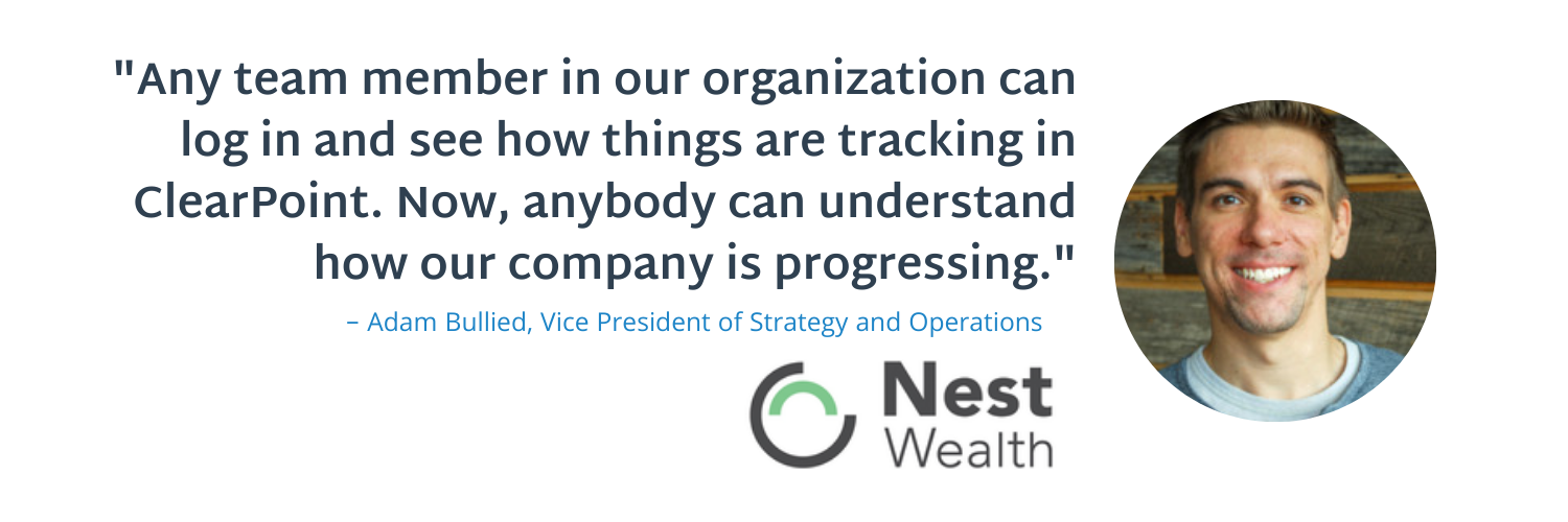 """""""Any team member in our organization can log in and see how things are tracking in ClearPoint. Now, anybody can understand how our company is progressing."""" - Adam Bullied"""